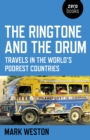 The Ringtone and the Drum : Travels in the World's Poorest Countries - eBook