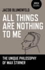 All Things are Nothing to Me : The Unique Philosophy of Max Stirner - Book
