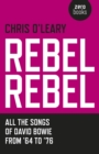 Rebel Rebel : All the songs of David Bowie from '64 to '76 - eBook