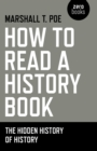 How to Read a History Book : The Hidden History of History - Book