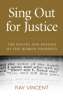 Sing Out for Justice : The Poetry and Passion of the Hebrew Prophets - Book