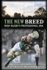 The New Breed: : Irish Rugby's Professional Era - Book