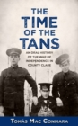 The Time of the Tans : An Oral History of the War of Independence in County Clare - Book
