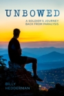 Unbowed : A Soldier's Journey Back from Paralysis - Book