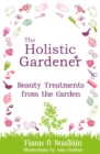 The Holistic Gardener: Beauty Treatments from the Garden - Book