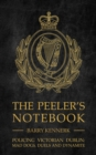 The Peeler's Notebook : Policing Victorian Dublin, Mad Dogs, Duals and Dynamite - Book