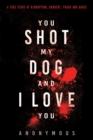 You Shot My Dog and I Love You - Book
