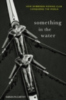 Something In The Water: : How Skibbereen Rowing Club Conquered the World - eBook