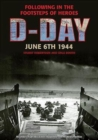 D-Day June 6 1944 : Following in the Footsteps of Heroes - Book