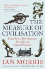 The Measure of Civilisation : How Social Development Decides the Fate of Nations - Book