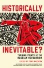 Historically Inevitable? : Turning Points of the Russian Revolution - Book