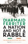 A Nation and not a Rabble : The Irish Revolution 1913-23 - Book