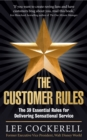 The Customer Rules : The 39 essential rules for delivering sensational service - Book
