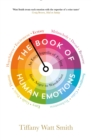 The Book of Human Emotions : An Encyclopedia of Feeling from Anger to Wanderlust - Book
