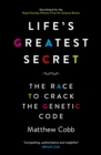 Life's Greatest Secret : The Race to Crack the Genetic Code - Book
