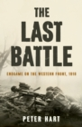 The Last Battle : Endgame on the Western Front, 1918 - Book