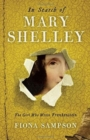 In Search of Mary Shelley: The Girl Who Wrote Frankenstein - Book