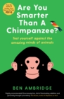 Are You Smarter Than A Chimpanzee? : Test yourself against the amazing minds of animals - Book