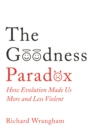 The Goodness Paradox : How Evolution Made Us Both More and Less Violent - Book