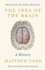 The Idea of the Brain : A History 'This is a masterpiece' - Adam Rutherford - Book