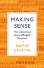 Making Sense : The Glamorous Story of English Grammar - Book
