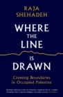 Where the Line is Drawn : Crossing Boundaries in Occupied Palestine - Book