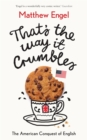 That's The Way It Crumbles : The American Conquest of the English Language - Book