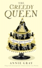 The Greedy Queen : Eating with Victoria - Book