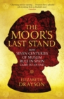 The Moor's Last Stand : How Seven Centuries of Muslim Rule in Spain Came to an End - Book