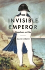 The Invisible Emperor : Napoleon on Elba - Book