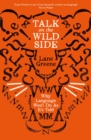 Talk on the Wild Side : Why Language Won't Do as it's Told - Book