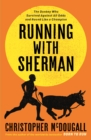 Running with Sherman : The Donkey Who Survived Against All Odds and Raced Like a Champion - Book