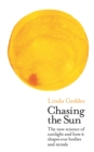 Chasing the Sun : The New Science of Sunlight and How it Shapes Our Bodies and Minds - Book
