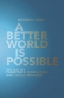 A Better World is Possible : The Gatsby Charitable Foundation and Social Progress - Book
