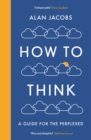 How To Think : A Guide for the Perplexed - Book