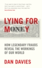 Lying for Money : How Legendary Frauds Reveal the Workings of Our World - Book
