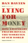 Lying for Money : How Legendary Frauds Reveal the Workings of Our World - eBook