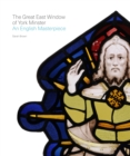 The Great East Window of York Minster : An English Masterpiece - Book