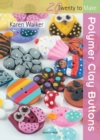Twenty to Make : Polymer Clay Buttons - eBook