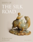 Ships of the Silk Road : The Bactrian Camel in Chinese Jade - Book