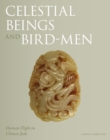 Celestial Beings and Bird-Men : Human Flight in Chinese Jade - Book