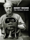 Henry Moore at the Wallace Collection : The Helmet Head Series - Book