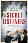 The Secret Listeners : How the Wartime Y Service Intercepted the Secret German Codes for Bletchley Park - eBook