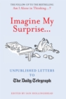 Imagine My Surprise : Unpublished Letters to the Daily Telegraph - eBook
