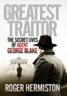The Greatest Traitor : The Secret Lives of Agent George Blake - eBook
