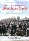 The Lost World of Bletchley Park : The Illustrated History of the Wartime Codebreaking Centre - Book