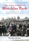 The Lost World of Bletchley Park : The Illustrated History of the Wartime Codebreaking Centre - eBook