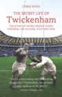 The Secret Life of Twickenham : The Story of Rugby Union's Iconic Fortress, The Players, Staff and Fans - Book