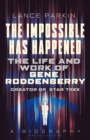 The Impossible Has Happened : The Life and Work of Gene Roddenberry, Creator of Star Trek - Book