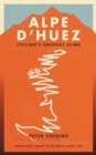 Alpe d'Huez : The Story of Pro Cycling's Greatest Climb - Book